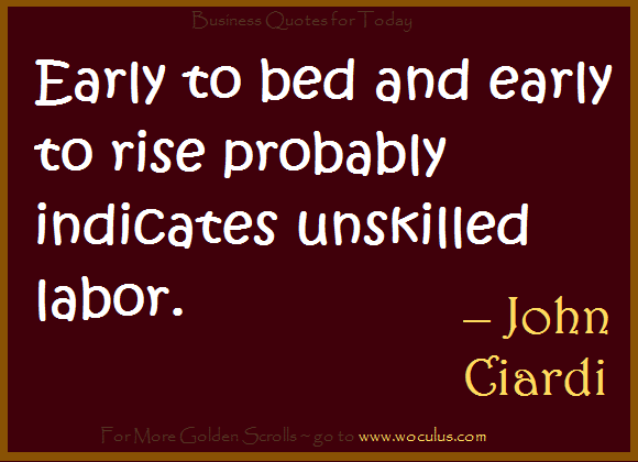 Early to bed and early to rise probably indicates unskilled labor.