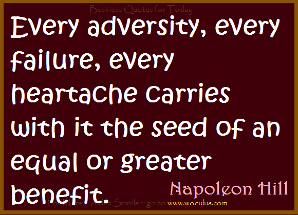 Every adversity, every failure, every heartache carries with it the seed of an