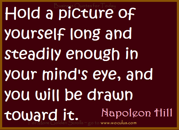 Hold a picture of yourself long and steadily enough in your mind's eye, and you