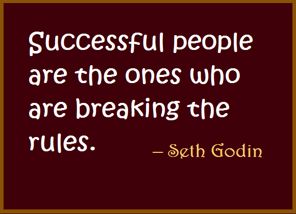 Successful people are the ones who are breaking the rules