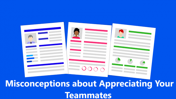 Misconceptions about Appreciating Your Teammate2
